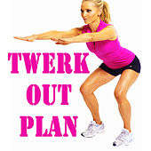 Twerk Out Plan (The Best Music for Aerobics, Pumpin' Cardio Power, Plyo, Exercise, Steps, Barré, Curves, Sculpting, Fitness, Twerk Workout) by Various Artists