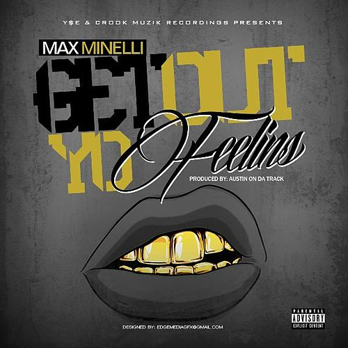 Get out Yo Feelins by Max Minelli