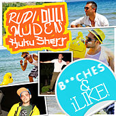 B**ches & iLike by Rudi