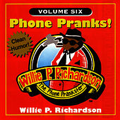 Phone Pranks! Vol. 6 by Willie P. Richardson