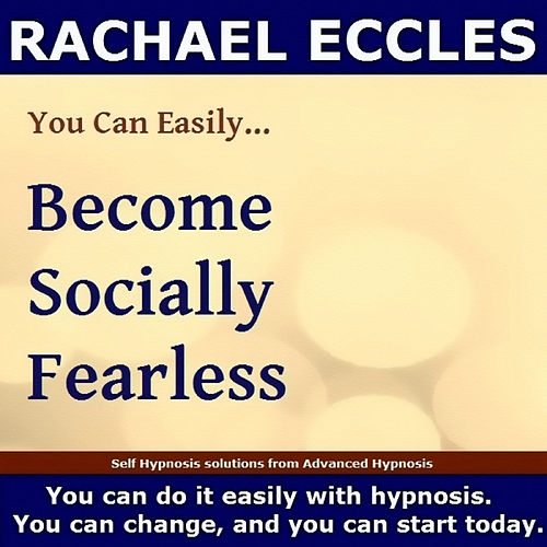 Self Hypnosis - You Can Easily Become Socially Fearless by Rachael Eccles