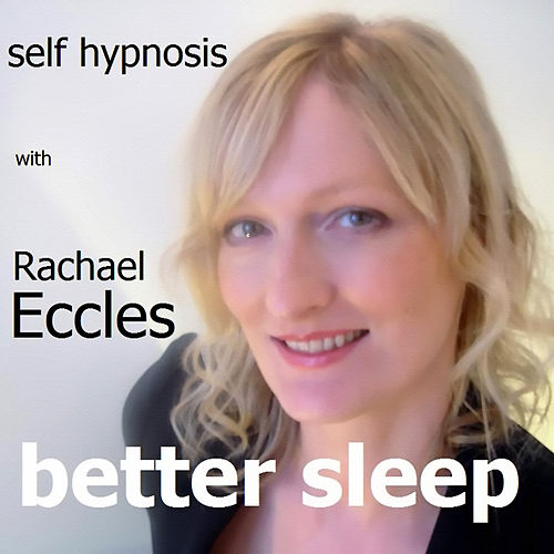 Self Hypnosis - Better Sleep by Rachael Eccles