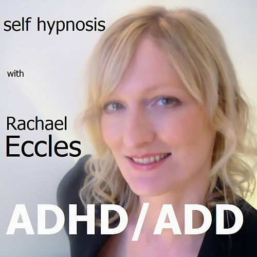 Self Hypnosis - ADHD/ADD by Rachael Eccles