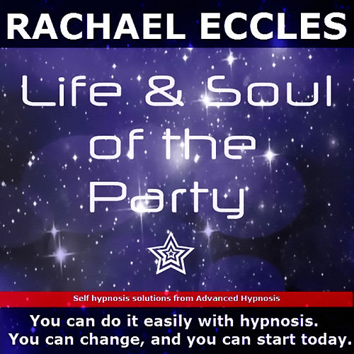 Self Hypnosis - Life and Soul of the Party: Social Confidence On a Whole New Level by Rachael Eccles