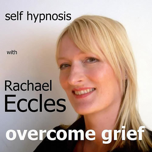 Self Hypnosis - Overcome Grief by Rachael Eccles