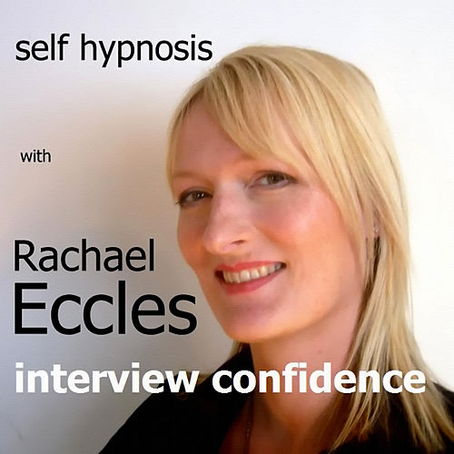 Self Hypnosis - Interview Confidence by Rachael Eccles