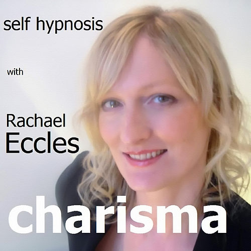 Self Hypnosis - Charisma: Develop It and Project It by Rachael Eccles