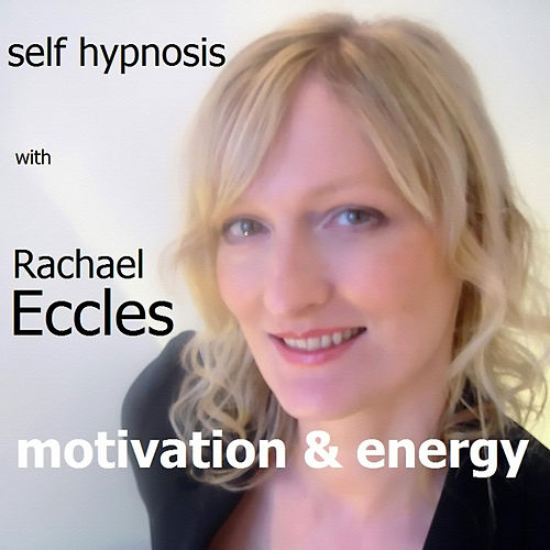 Self Hypnosis - Motivation & Energy by Rachael Eccles