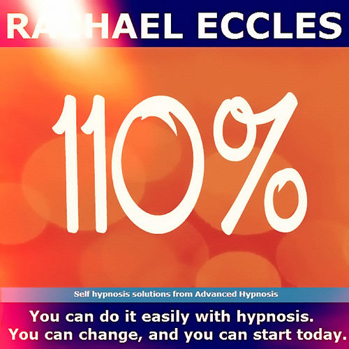 Self Hypnosis - 110%: Develop Your Work Ethic and Reap the Rewards by Rachael Eccles