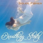 Breathing Slowly by Soleil Fisher