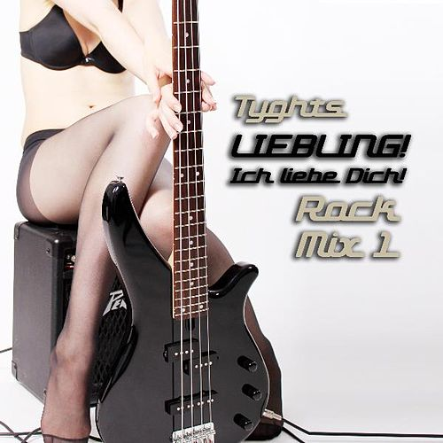 Liebling! Ich Liebe Dich! Rock Mix 1 by Tyghts