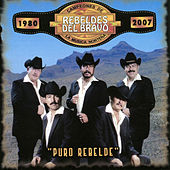 Puro Rebelde by Los Rebeldes del Bravo