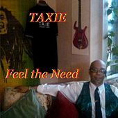 Feel the Need by Taxie