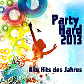 Party Hard 2013 - Alle Hits Des Jahres by Various Artists
