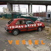 Friday Drive by Vessel