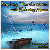 Inspiring Thunderstorms with Relaxing Music by Natural Sounds