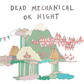 OK Night by Dead Mechanical