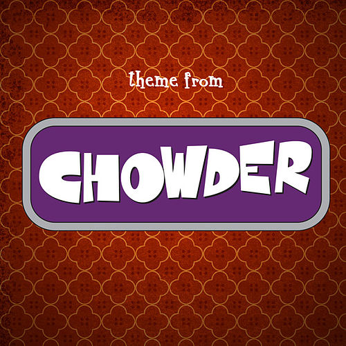 Chowder Theme (From 'Chowder') by Anime Kei