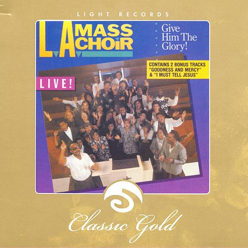 Classic Gold: Give Him the Glory! by L.A. Mass Choir