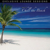 Chill The Beach (Exclusive Lounge Sessions: Part 2) by Various Artists