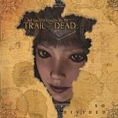 So Divided by ...And You Will Know Us By the Trail of Dead
