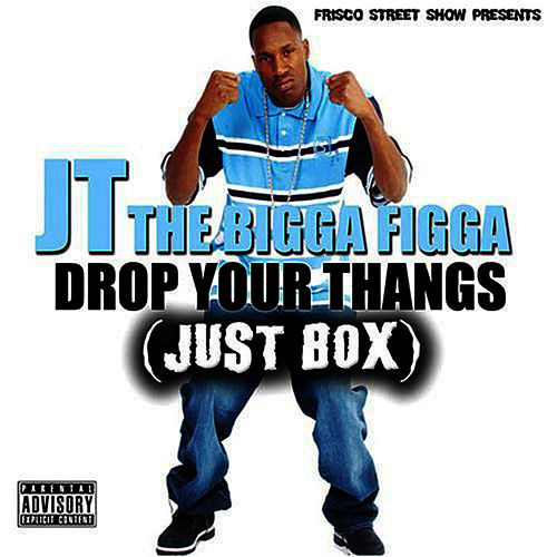 Drop Your Thangs by JT the Bigga Figga