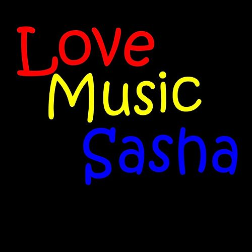 All you really need is love by Sasha
