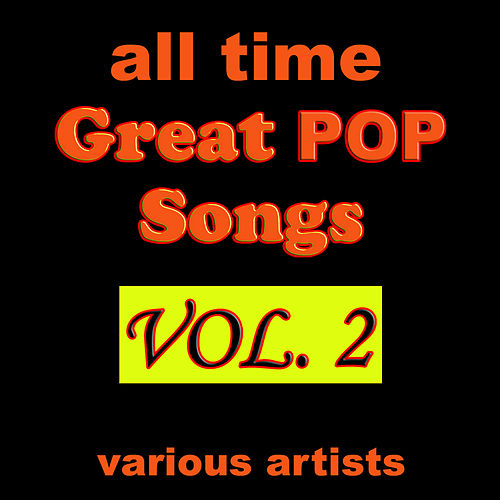 All Time Great Pop Songs, Vol. 2 by Various Artists