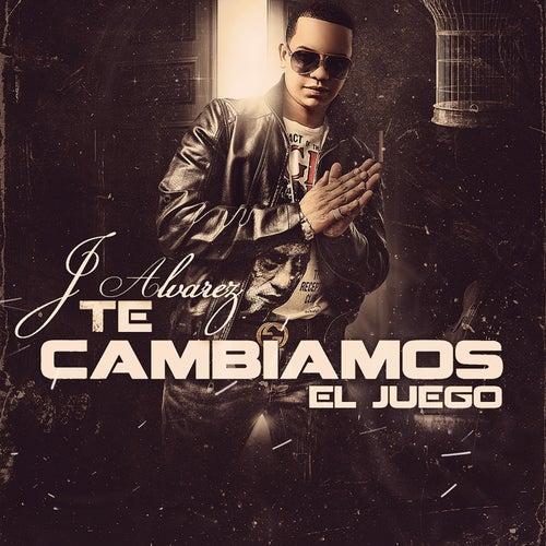 Te Cambiamos el Juego - Single by J. Alvarez