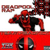 Deadpool Rap by Teamheadkick