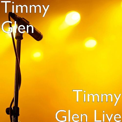 Timmy Glen Live by Timmy Glen