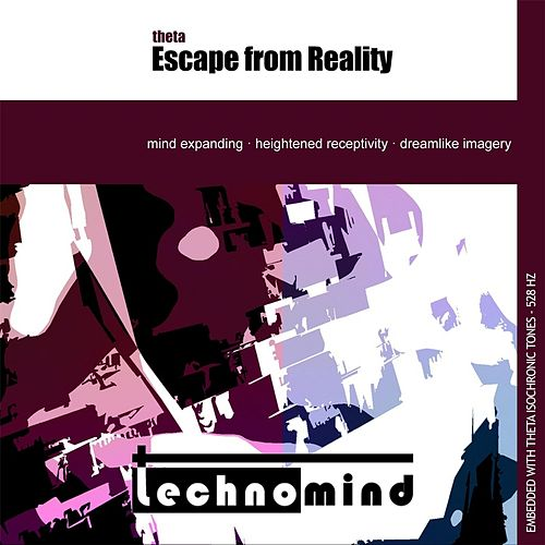 Theta Escape from Reality by Techno Mind