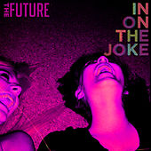 In on the Joke - Single by The Future