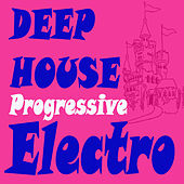 Deephouse Progressive Electro (The Best Electric, Electro House, Electronic Dance, EDM, Techno, House, Techhouse & Progressive Trance) by Various Artists