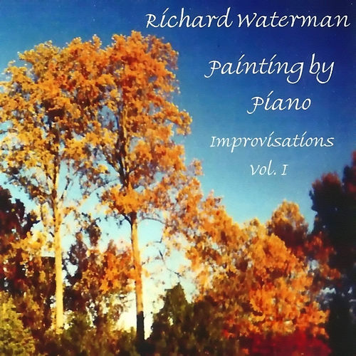 Painting By Piano Improvisations, Vol. I by Richard Waterman