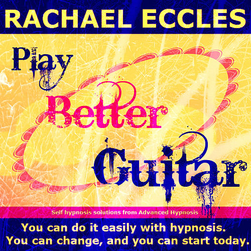 Self Hypnosis - Play Better Guitar by Rachael Eccles