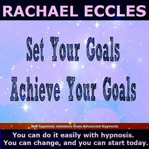 Self Hypnosis - Set Your Goals, Achieve Your Goals by Rachael Eccles