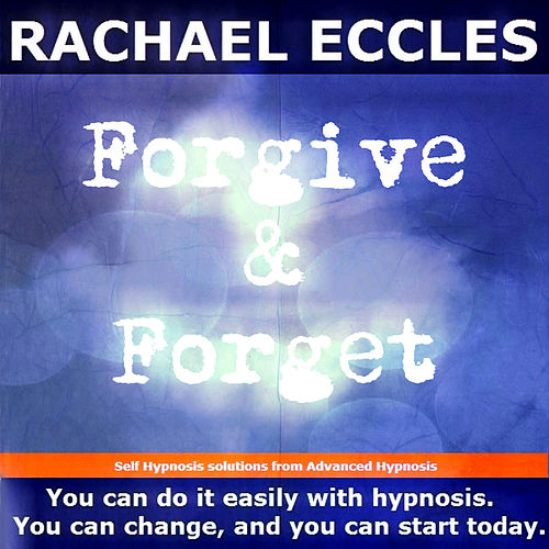 Self Hypnosis - Forgive & Forget by Rachael Eccles