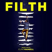 Filth (Jon S. Baird's Original Motion Picture Soundtrack) von Clint Mansell
