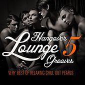 Hangover Lounge Grooves, Vol. 5 (Very Best of Relaxing Chill Out Pearls) by Various Artists