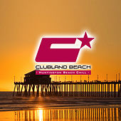 Clubland Beach - Huntington Beach Chill (Compiled and Mixed By Stefan Gruenwald) by Various Artists
