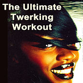 The Ultimate Twerking Workout (Mega Low Bass for a Successfull Twerk Out!) von Various Artists