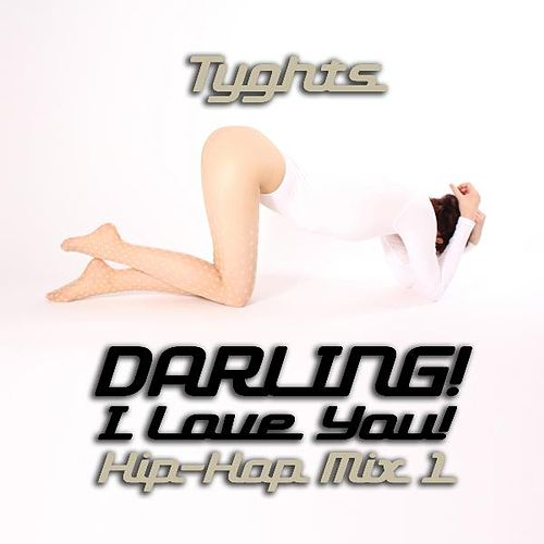 Darling! I Love You! Hip-Hop Mix 1 by Tyghts