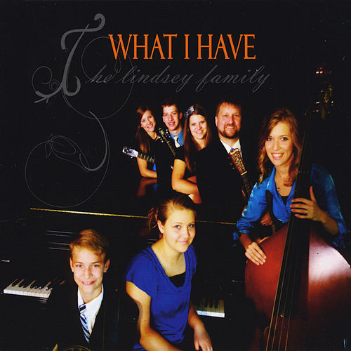 What I Have by The Lindsey Family
