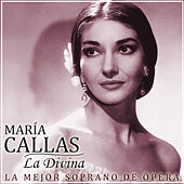 María Callas, la Divina. La Mejor Soprano de la Ópera by Various Artists