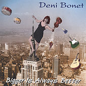 Bigger Is Always Better by Deni Bonet