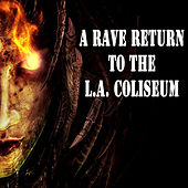 A Rave Return to the L.A. Coliseum (The Best Hardcore, Hardstyle, Hardjump, Gabber, Hardtech, Hardhouse, Oldschool, Early Rave & Schranz Compilation) by Various Artists