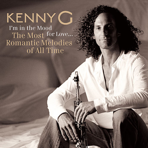 I'm In The Mood For Love ... The Most Romantic Melodies Of All T by Kenny G