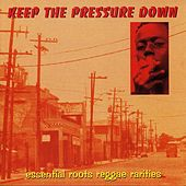 Keep The Pressure Down - Essential Roots Reggae Rarities by Various Artists