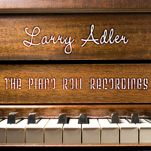 The Piano Roll Recordings by Larry Adler